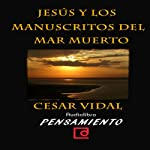 Jesús y los manuscritos del mar muerto [Jesus and the Dead Sea Scrolls] | César Vidal