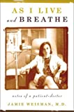 As I Live and Breathe: Notes of a Patient-Doctor