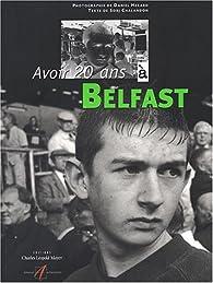 Avoir 20 ans à Belfast par Sorj Chalandon
