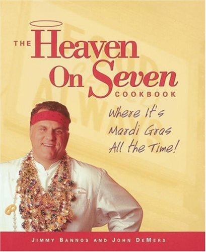 Download The Heaven on Seven Cookbook: Where It's Mardi Gras All the Time! pdf