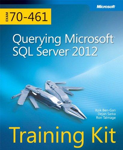 Training Kit (Exam 70-461) Querying Microsoft SQL Server 2012 (MCSA) (Microsoft Press Training Kit) (Ms Sql Best Practices)