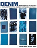 Denim from Cowboys to Catwalk: A Visual History of the World's Most Legendary Fabric