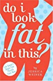Do I Look Fat in This?, Jessica Weiner, 1416913572
