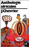 Anthologie africaine d'expression française par Chevrier