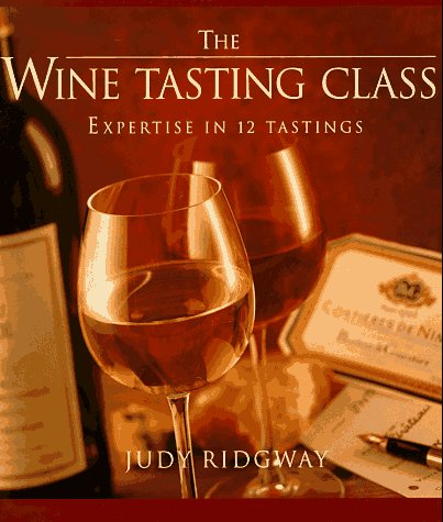 The Wine-Tasting Class: Expertise in 12 Tastings
