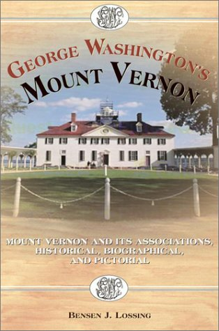 George Washington's Mount Vernon: Mt. Vernon and its Associations Historical, Biographical and Pictorial ()