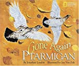 Gone Again Ptarmigan, Jonathan London, 0792275616
