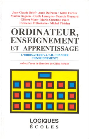 Ordinateur, enseignement et apprentissage: L'ordinateur va-t-il changer l'enseignement? (Logiques/Ecoles) (French Edition)