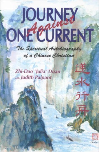 Journey Against One Current: The Spiritual Autobiography of a Chinese Christian