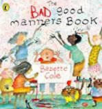 THE BAD GOOD MANNERS BOOK (Picture Puffin)