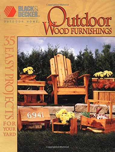 Black & Decker Outdoor Wood Furnishings: Step-by-Step Instructions for Over 30 Projects