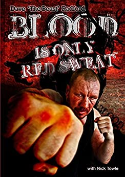 Blood is only Red Sweat: Dave 'The Beast' Radford