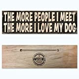 The More People I Meet, The More I Love My Dog - Handmade Wood Block Sign with Quote
