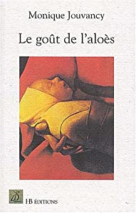 vignette de 'Le goût de l'aloès (Monique Jouvancy)'