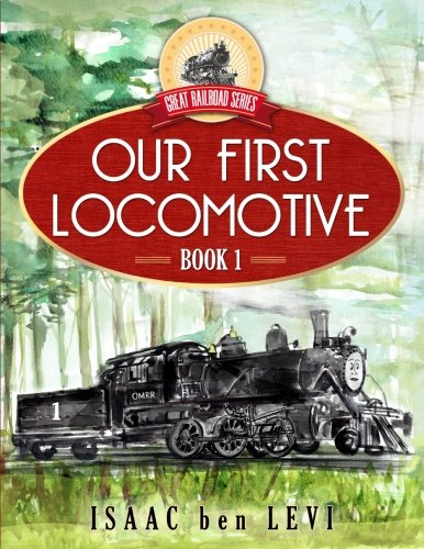 - Great Railroad Series: Our First Locomotive (Volume 1)