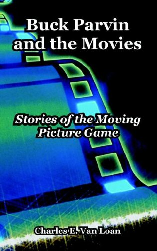 Read Online Buck Parvin and the Movies: Stories of the Moving Picture Game pdf epub