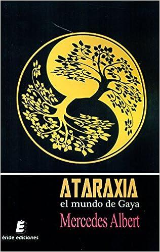 Resultado de imagen de Ataraxia, El mundo de Gaya de Mercedes Albert