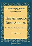 Amazon / Forgotten Books: The American Rose Annual The 1917 Year - Book of Rose Progress Classic Reprint (J. Horace McFarland)