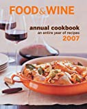 Food & Wine Annual Cookbook 2007: An Entire Year of Recipes