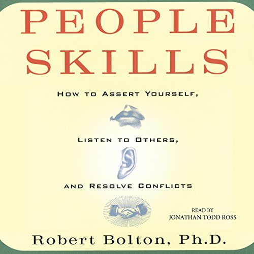People Skills: How to Assert Yourself, Listen to Others, and Resolve Conflicts