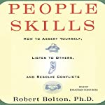 People Skills: How to Assert Yourself, Listen to Others, and Resolve Conflicts | Robert Bolton