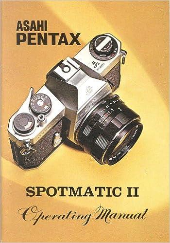 8711c328a Pentax Asahi Pentax Spotmatic II Original Operating Manual: Amazon.com:  Books
