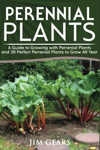 Download Perennial Plants: Grow All Year Round With Perrenial Plants, Vegetables, Berries, Herbs, Fruits, Harvest Forever, Gardening, Mini Farm, Permaculture, Horticulture, Self Sustainable Living Off Grid. pdf epub
