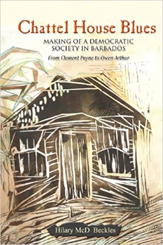 Read online Chattel House Blues: Making a Democracy in Barbados: From Clement Payne to Owen Arthur PDF