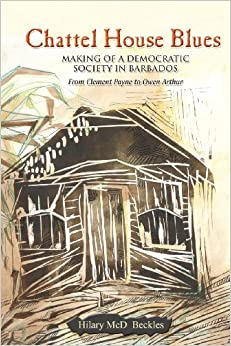Chattel House Blues: Making of a Democratic Society in Barbados - From Clement Payne to Owen Arthur