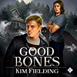 Good Bones: The Bones Series, Book 1 | Kim Fielding