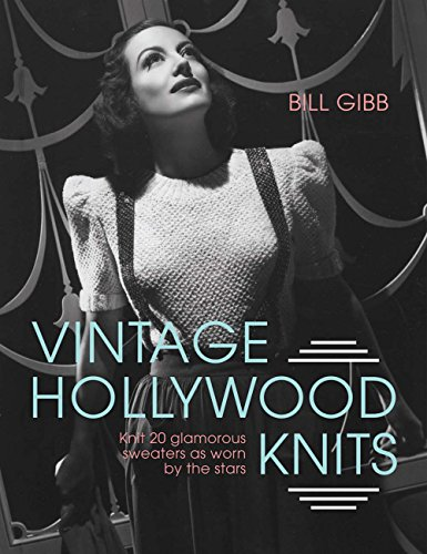 Vintage Hollywood Knits: Knit 20 Glamorous Sweaters as Worn by the - Vintage Knitting