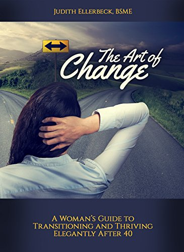 The Art of Change: A Woman's Guide to Transitioning and Thriving Elegantly After 40