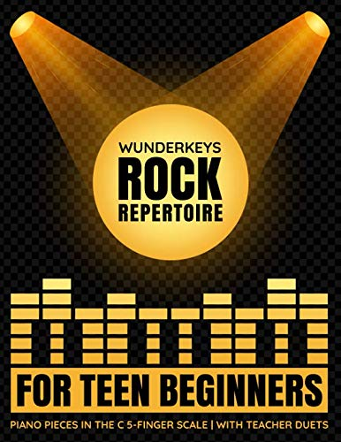 (WunderKeys Rock Repertoire For Teen Beginners: Piano Pieces In The C 5-Finger Scale | With Teacher Duets)