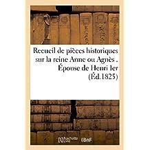 Recueil de Pièces Historiques Sur La Reine Anne Ou Agnès Épouse de Henri Ier, Roi de France