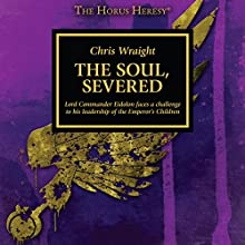 The Soul, Severed: Horus Heresy Performance by Chris Wraight Narrated by Gareth Armstrong