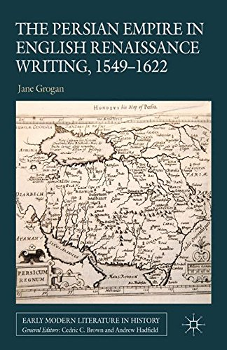 The Persian Empire in English Renaissance Writing, 1549-1622 (Early Modern Literature in History) pdf