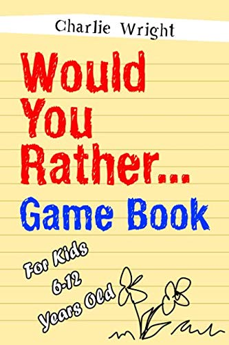 Would You Rather Game Book: For kids 6-12