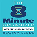 The 8 Minute Organizer: Easy Solutions to Simplify Your Life in Your Spare Time | Regina Leeds