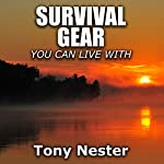 Survival Gear You Can Live With: Practical Survival Series, Book 6 | Tony Nester