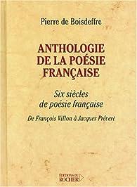 Anthologie de la poésie française : Six siècles de poésie française par Pierre de Boisdeffre