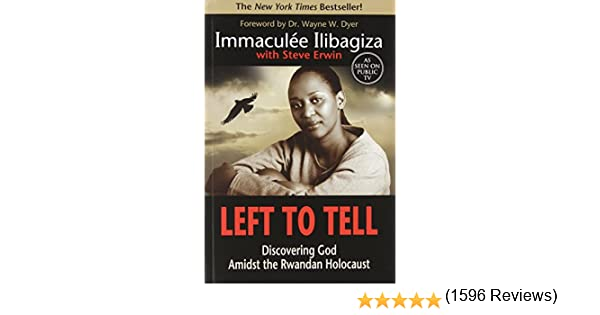 Left to Tell: Discovering God Amidst the Rwandan Holocaust ...