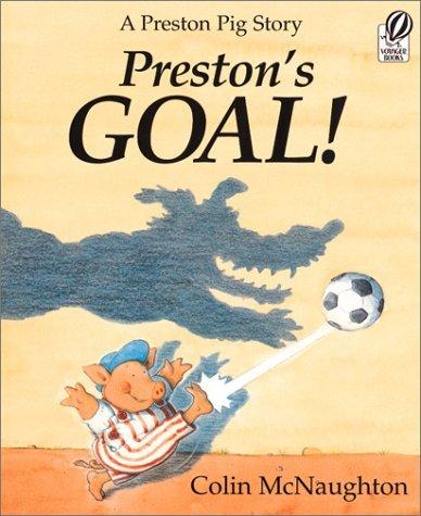 Preston's Goal!: A Preston Pig Story by Colin McNaughton (2001-09-01)