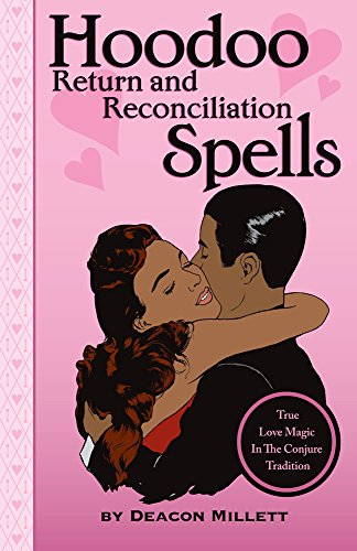 Hoodoo Return and Reconciliation Spells: True Love Magic in the Conjure Tradition [Deacon Millett] (Tapa Blanda)