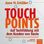 Touchpoints: Auf Tuchfühlung mit dem Kunden von heute | Anne M. Schüller