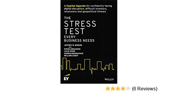 The Stress Test Every Business Needs: A Capital Agenda for Confidently Facing Digital Disruption, Difficult Investors, Recessions and Geopolitical ...