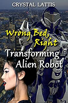 Wrong Bed, Right Transforming Alien Robot (Roboterotic Love Book 2) by [Lattis, Crystal]