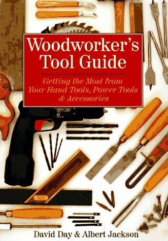 Woodworker's Tool Guide: Getting the Most from Your Hand Tools, Power Tools & Accessories