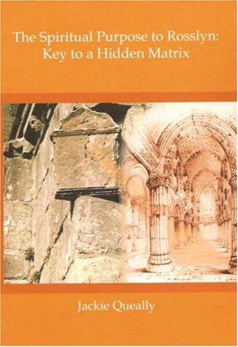 The Spiritual Purpose to Rosslyn: Key to a Hidden Matrix pdf