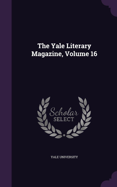 Read Online The Yale Literary Magazine, Volume 16 ebook