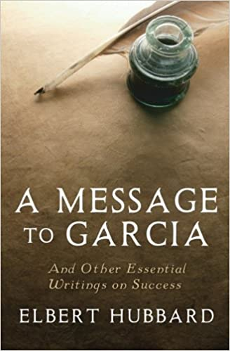 a message to garcia and other essential writings on success  a message to garcia and other essential writings on success elbert hubbard charles conrad best success books 9781442119420 com books